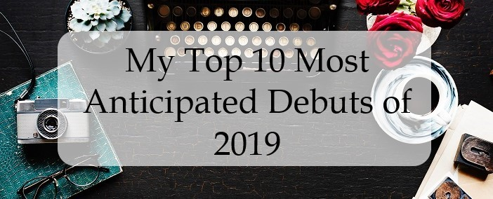 my top 10 most anticipated debuts of 2019